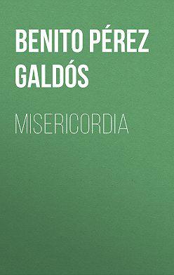 Benito Pérez Galdós - Misericordia