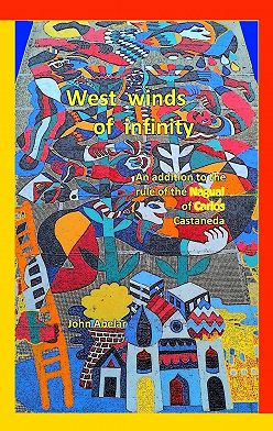 John Abelar - West winds of infinity. An addition to the rule of the Nagual of Carlos Castaneda