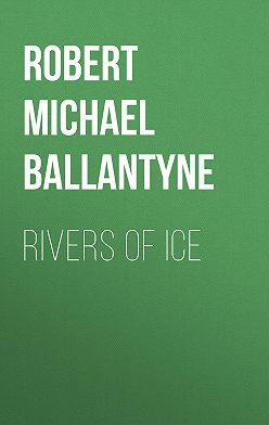 Robert Michael Ballantyne - Rivers of Ice