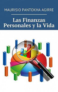 Maurisio Pantokha Agirre - Las Finanzas Personales y la Vida