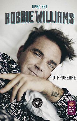 Крис Хит - Robbie Williams: Откровение