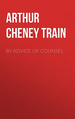 Arthur Train - By Advice of Counsel