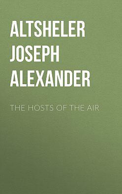 Joseph Altsheler - The Hosts of the Air