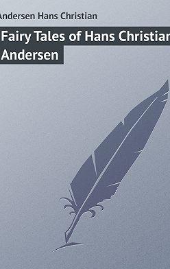 Ганс Андерсен - Fairy Tales of Hans Christian Andersen