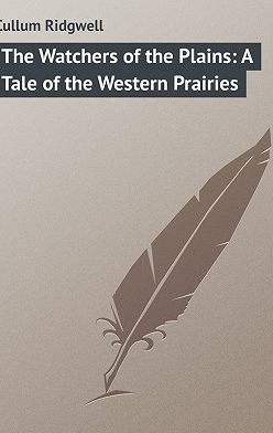 Ridgwell Cullum - The Watchers of the Plains: A Tale of the Western Prairies