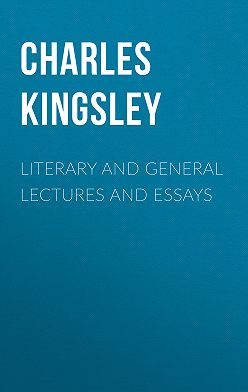 Charles Kingsley - Literary and General Lectures and Essays