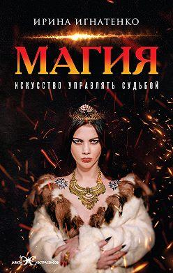 Ирина Игнатенко - Магия. Искусство управлять судьбой