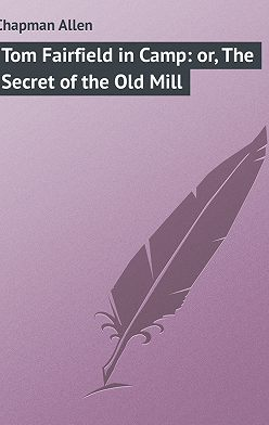 Allen Chapman - Tom Fairfield in Camp: or, The Secret of the Old Mill