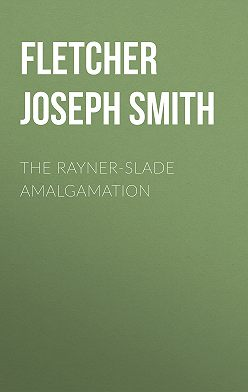 Joseph Fletcher - The Rayner-Slade Amalgamation