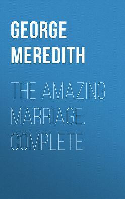 George Meredith - The Amazing Marriage. Complete