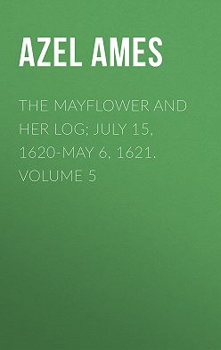 Azel Ames - The Mayflower and Her Log; July 15, 1620-May 6, 1621. Volume 5