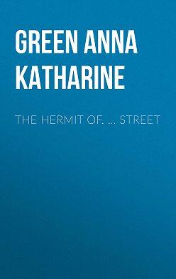 Анна Грин - The Hermit Of. … Street