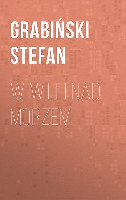 Grabiński Stefan - W willi nad morzem