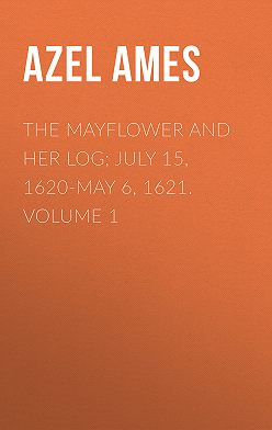 Azel Ames - The Mayflower and Her Log; July 15, 1620-May 6, 1621. Volume 1
