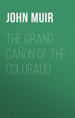 John Muir - The Grand Cañon of the Colorado