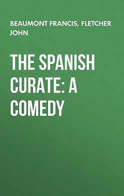 Francis Beaumont - The Spanish Curate: A Comedy