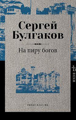 Сергей Булгаков - На пиру богов
