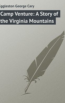 George Eggleston - Camp Venture: A Story of the Virginia Mountains