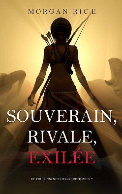 Морган Райс - Souverain, Rivale, Exilée