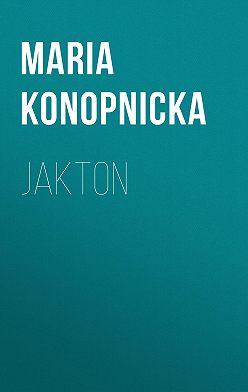 Maria Konopnicka - Jakton