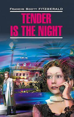 Френсис Фицджеральд - Tender is the night / Ночь нежна. Книга для чтения на английском языке