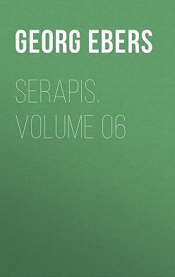 Georg Ebers - Serapis. Volume 06
