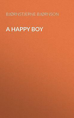 Bjørnstjerne Bjørnson - A Happy Boy