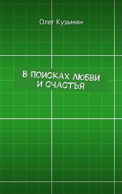 Олег Кузьмин - Впоисках любви исчастья