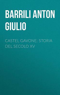 Anton Barrili - Castel Gavone: Storia del secolo XV