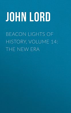 John Lord - Beacon Lights of History, Volume 14: The New Era