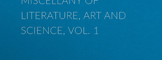 International Miscellany of Literature, Art and Science, Vol. 1