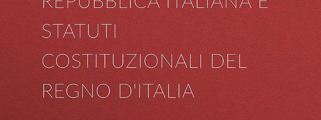 Costituzione della Repubblica Italiana e Statuti Costituzionali del Regno d'Italia