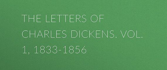 The Letters of Charles Dickens. Vol. 1, 1833-1856