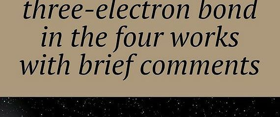 Theory ofthree-electrone bond inthe four works with brief comments