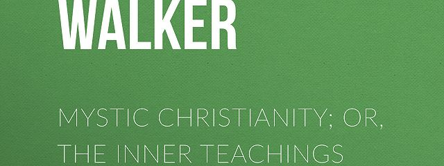 Mystic Christianity; Or, The Inner Teachings of the Master