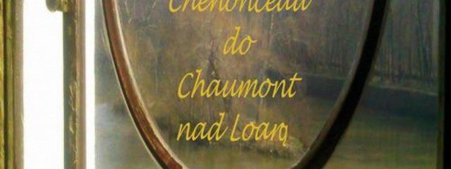 Z Chenonceau do Chaumont nad Loarą Z cyklu - Podróże z Barbarą