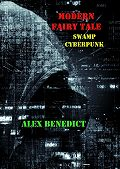 Alex Benedict -Modern Fairy Tale. Swamp Cyberpunk