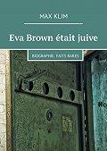 Max Klim -Eva Brown était juive. Biographie. Faits rares