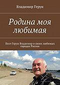 Владимир Герун -Родина моя любимая