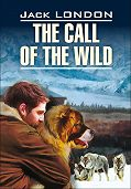 Джек Лондон -The Call of the Wild / Зов предков. Книга для чтения на английском языке