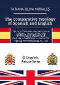 Татьяна Олива Моралес, Tatiana Oliva Morales - The comparative typology of Spanish and English. Texts, story and anecdotes for reading, translating and retelling in Spanish and English, adapted by © Linguistic Rescue method (level A1—A2)