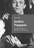 Max Klim -Goebbels. Propaganda. Paul Joseph Goebbels. Biografia, foto, vida pessoal