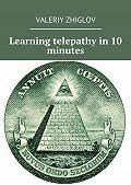 Valeriy Zhiglov - Learning telepathy in10 minutes