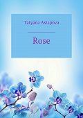 Татьяна Михайловна Астапова -Rose