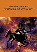 Alexander Nevzorov -Horoskop für Schützefür 2018. Russisches horoskop