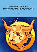 Alexander Nevzorov -Horóscopo para Tauropara 2018. Horóscoporuso