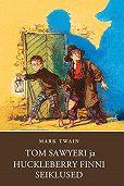 Mark Twain - Tom Sawyeri ja Huckleberry Finni seiklused