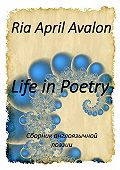 Ria April Avalon -Life in Poetry