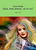 Leon Malin -Julia, mon amour, où es-tu? Agence Amur