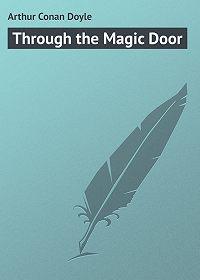 Arthur Conan Doyle - Through the Magic Door